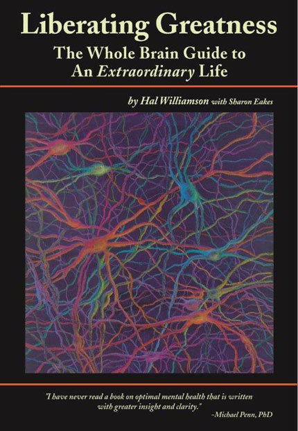 Liberating Greatness: The Whole Brain Guide to an Extraordinary Life, by Hal Williamson with Sharon Eakes